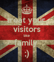 treat your  visitors like  family  ;) - Personalised Poster large