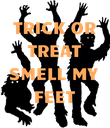 TRICK OR TREAT SMELL MY FEET  - Personalised Poster large