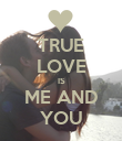TRUE LOVE IS ME AND YOU - Personalised Poster large
