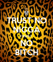 TRUST NO NIGGA TRUST  NO BITCH - Personalised Poster large