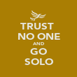 TRUST  NO ONE AND GO SOLO - Personalised Poster large