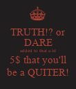 TRUTH!? or DARE added to that a lil 5$ that you'll be a QUITER! - Personalised Poster large
