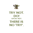 TRY NOT. DO! OR DO NOT. THERE IS NO 'TRY'. - Personalised Poster large