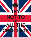 TRY NOT TO EAT ALL THE CHOCLATE - Personalised Poster large