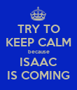 TRY TO KEEP CALM because ISAAC IS COMING - Personalised Poster large
