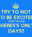 TRY TO NOT TO BE EXCITED EVEN THOUGH THERES'S ONLY DAYS!! - Personalised Poster large