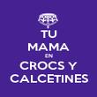 TU MAMA EN CROCS Y CALCETINES - Personalised Poster large