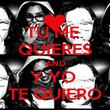 TU ME  QUIERES AND Y YO  TE QUIERO - Personalised Poster large