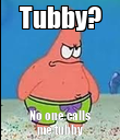 Tubby? No one calls me tubby - Personalised Poster large