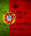 TUDO PELA  NAÇÃO É NADA CONTRA A NACÃO - Personalised Poster large