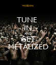 TUNE  IN AND GET METALIZED - Personalised Poster large