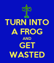 TURN INTO A FROG AND GET WASTED - Personalised Poster large