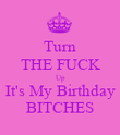 Turn THE FUCK Up It's My Birthday BITCHES - Personalised Poster large