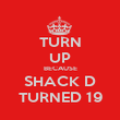 TURN UP BECAUSE SHACK D TURNED 19 - Personalised Poster large