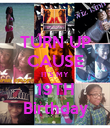 TURN UP CAUSE IT'S MY 19TH Birthday - Personalised Poster large