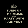 TURN UP THE MUSIC AND PARTY WITH PARTYBOY - Personalised Poster large