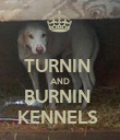 TURNIN  AND BURNIN  KENNELS  - Personalised Poster large