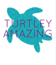 TURTLEY AMAZING   - Personalised Poster large