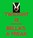 TWILIGHT IS AMAZING BELLA'S  A FREAK - Personalised Poster large