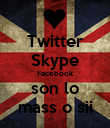 Twitter Skype Facebook son lo mass o sii - Personalised Poster large