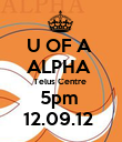 U OF A  ALPHA  Telus Centre  5pm  12.09.12  - Personalised Poster large