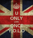 U ONLY LIVE ONCE Y.O.L.O - Personalised Poster large