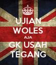 UJIAN WOLES AJA GK USAH TEGANG - Personalised Poster large