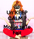 Un KEEP CALM ? Demande Moi je te le Fait - Personalised Poster large