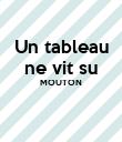 Un tableau ne vit su MOUTON    - Personalised Poster large