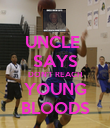 UNCLE  SAYS DON'T REACH YOUNG BLOODS - Personalised Poster large