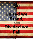 United we Stand, - Aesop Divided we Fall - Personalised Poster large