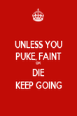 UNLESS YOU PUKE, FAINT OR  DIE KEEP GOING - Personalised Poster large