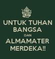 UNTUK TUHAN BANGSA DAN ALMAMATER MERDEKA!! - Personalised Poster large