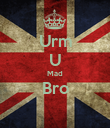 Urm U Mad Bro  - Personalised Poster large