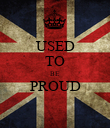 USED TO BE PROUD  - Personalised Poster large