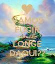 VAMOS FUGIR PARA BEM LONGE DAQUI?? - Personalised Poster large