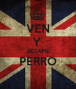 VEN Y  BÉSAME PERRO  - Personalised Poster small
