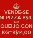 VENDE-SE MINI PIZZA R$4,00 AND PÃO DE QUEIJO CONGELADO KG=R$14,00 - Personalised Poster large