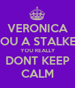 VERONICA YOU A STALKER YOU REALLY DONT KEEP CALM - Personalised Poster large