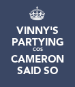 VINNY'S PARTYING COS CAMERON SAID SO - Personalised Poster large