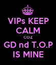 VIPs KEEP CALM COZ GD nd T.O.P IS MINE - Personalised Poster large