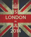 VISIT LONDON IN JULY 2014 - Personalised Poster large