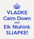 VLADKE Calm Down AND Eik Niuhink SLIAPKE! - Personalised Poster large