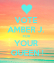 VOTE  AMBER J.  FOR  YOUR  QUEEN ! - Personalised Poster large