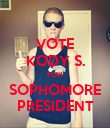 VOTE KODY S. FOR SOPHOMORE PRESIDENT - Personalised Poster large