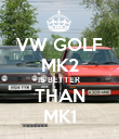 VW GOLF MK2 IS BETTER  THAN MK1 - Personalised Poster large