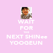 WAIT FOR THE NEXT SHINee YOOGEUN - Personalised Poster large