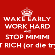WAKE EARLY WORK HARD AND STOP MIMIMI GET RICH (or die tryin) - Personalised Poster large