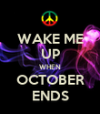 WAKE ME UP WHEN OCTOBER ENDS - Personalised Poster large