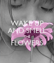 WAKE UP AND SMELL THE FLOWERS  - Personalised Poster large